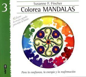 COLOREA MANDALAS 3 -PARA LA CONFIANZA, LA ENERGIA Y LA REAFIRMACI