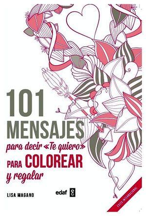 101 MENSAJES PARA DECIR <<TE QUIERO>> P/COLOREAR Y REGALAR