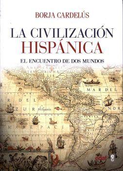 CIVILIZACION HISPANICA, LA -EL ENCUENTRO DE DOS MUNDOS-