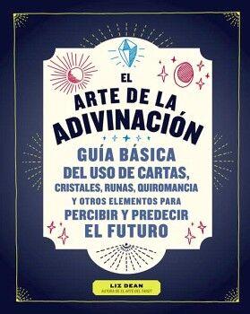 ARTE DE LA ADIVINACION, EL -GUIA BASICA DEL USO DE CARTAS-