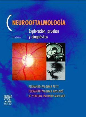 NEUROOFTALMOLOGIA. EXPLORACION, PRUEBAS Y DIAGNOSTICO 2ED.