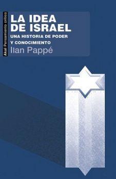 IDEA DE ISRAEL, LA -UNA HISTORIA DE PODER Y CONOCIMIENTO-