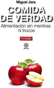COMIDA DE VERDAD -ALIMENTACION SIN MENTIRAS NI TRUCOS-