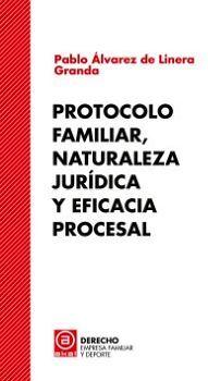 PROTOCOLO FAMILIAR, NATURALEZA JURIDICA Y EFICACIA PROCESAL