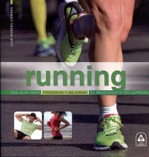 RUNNING -UNA GUIA P/ENTRENAR PREPARAR Y MEJORAR EL RENDIMIENTO-