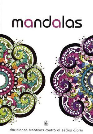MANDALAS     -DECISIONES CREATIVAS CONTRAS EL ESTRES DIARIO-