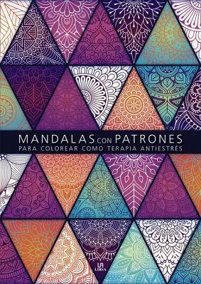 MANDALAS CON PATRONES -PARA COLOREAR COMO TERAPIA ANTIESTRES-