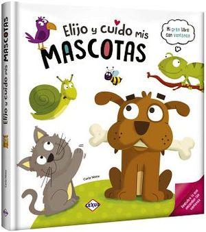 ELIJO Y CUIDO A MIS MASCOTAS -MI GRAN LIBRO CON VENTANAS-