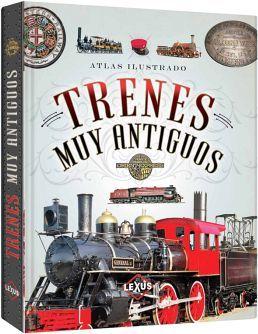 ATLAS ILUSTRADO -TRENES MUY ANTIGUOS-