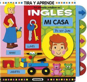 TIRA Y APRENDE -MI CASA/TUS PRIMERAS PALABRAS EN INGLES-