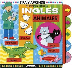 TIRA Y APRENDE -ANIMALES/TUS PRIMERAS PALABRAS EN INGLES-