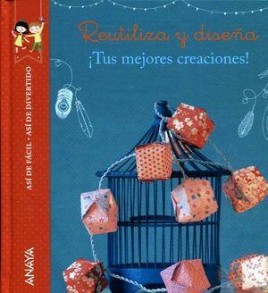 REUTILIZA Y DISEÑA ¡TUS MEJORES CREACIONES! (EMPASTADO)