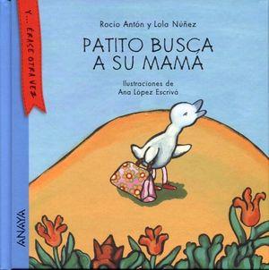 PATITO BUSCA A SU MAMA (COL. Y...ERASE OTRA VEZ)