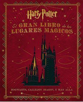 HARRY POTTER -EL GRAN LIBRO DE LOS LUGARES MAGICOS- (EMPASTADO)