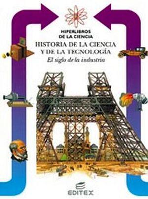SIGLO DE LA INDUSTRIA (HISTORIA DE LA CIENCIA Y LA TECNOLOGIA)