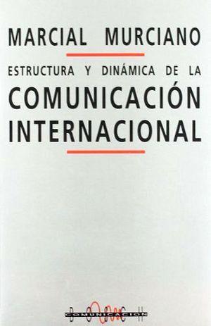 ESTRUCTURA Y DINAMICA DE LA COMUNICACION INTERNACIONAL
