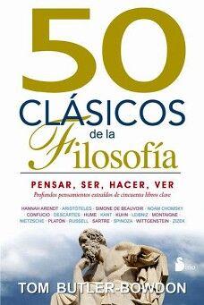 50 CLASICOS DE LA FILOSOFIA -PENSAR, SER, HACER, VER-