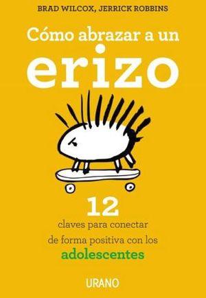 COMO ABRAZAR A UN ERIZO -12 CLAVES P/CONECTAR DE FORMA POSITIVA-