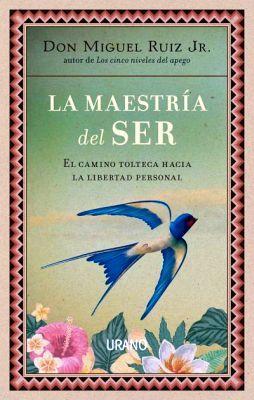 MAESTRIA DEL SER, LA -EL CAMINO TOLTECA HACIA LA LIBERACION PER.-