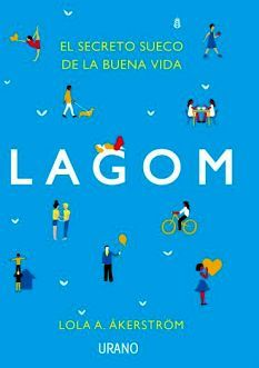 LAGOM -EL SECRETO SUECO DE LA BUENA VIDA-