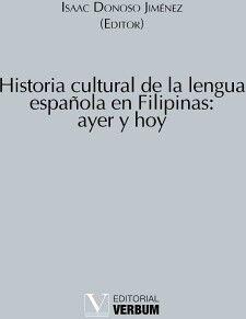 HISTORIA CULTURAL DE LA LENGUA ESPAÑOLA EN FILIPINAS: AYER Y HOY