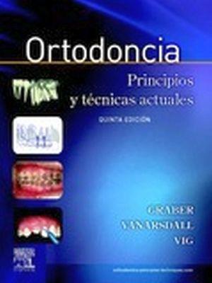 ORTODONCIA, PRINCIPIOS Y TECNICAS 5ED.