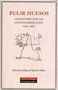 PULIR HUESOS -VEINTITRES POETAS LATINOAMERICANOS- (1950-196