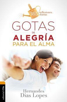 GOTAS DE ALEGRIA PARA EL ALMA           (365 REFLEXIONES DIARIAS)