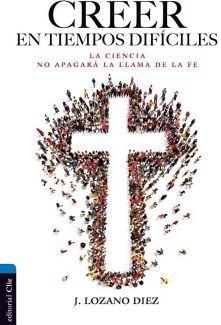 CREER EN TIEMPOS DIFICILES -LA CIENCIA NO APAGARA LA LLAMA-