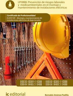 PREVENCIÓN DE RIESGOS LABORALES Y MEDIOAMBIENTALES EN EL MONTAJE Y MANTENIMIENTO DE INSTALACIONES ELÉCTRICAS. ELEE0109 -