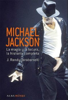 MICHAEL JACKSON -LA MAGIA Y LA LOCURA, LA HISTORIA COMPLETA-