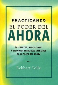 PRACTICANDO EL PODER DEL AHORA (NVA.EDICION)