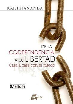 DE LA CODEPENDENCIA A LA LIBERTAD 8ED. -CARA A CARA CON EL MIEDO-