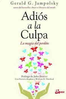 ADIOS A LA CULPA -LA MAGIA DEL PERDON-
