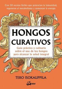 HONGOS CURATIVOS -GUIA PRACTICA Y CULINARIA SOBRE EL USO-