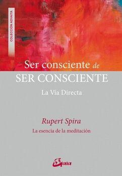 SER CONSCIENTE DE SER CONSCIENTE -LA VIA DIRECTA- (COL. ADVATIA)