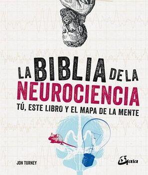 BIBLIA DE LA NEUROCIENCIA, LA -TU, ESTE LIBRO Y EL MAPA-