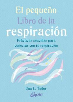 PEQUEÑO LIBRO DE LA RESPIRACION, EL -PRACTICAS SENCILLAS-