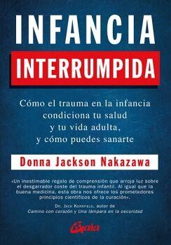 INFANCIA INTERRUMPIDA -COMO EL TRAUMA EN LA INFANCIA CONDICIONA-