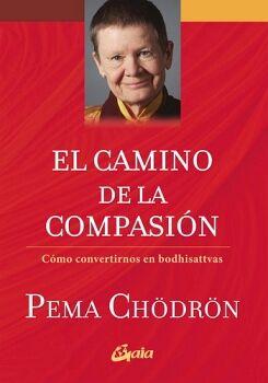 CAMINO DE LA COMPASION, EL -COMO CONVERTIRNOS EN BODHISATTVAS-