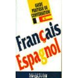 GUIA PRACTICA DE CONVERSACION -FRANCAIS/ESPAGNOL- (GUIDE PRATIQU)