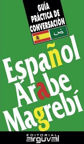 GUIA PRACTICA DE CONVERSACION -ESPAÑOL/ARABE MAGREBI-