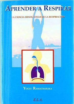 APRENDER A RESPIRAR  (LA CIENCIA HINDU-YOGUI DE LA RESPIRACION)