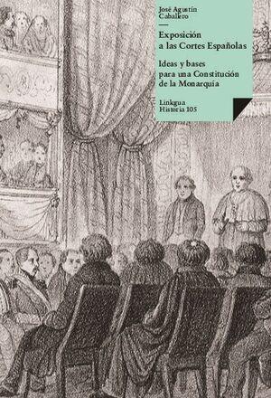 EXPOSICIÓN A LAS CORTES ESPAÑOLAS, IDEAS Y BASES PARA UNA CONSTITUCIÓN