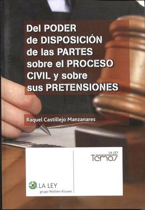 DEL PODER DE DISPOSICION DE LAS PARTES S/PROCESO CIVIL (1ED.2014)