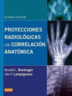 PROYECCIONES RADIOLOGICAS CON CORRELACION ANATOMICA 8ED.