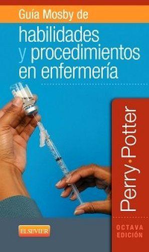 GUIA MOSBY DE HABILIDADES Y PROCEDIMIENTOS EN ENFERMERIA 8ED