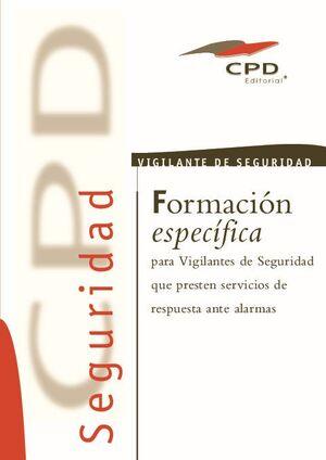 FORMACION ESPECIFICA PARA VIGILANTES DE SEGURIDAD PRIVADA QUE PRESTEN SERVICIO DE RESPUESTA ANTE ALARMAS
