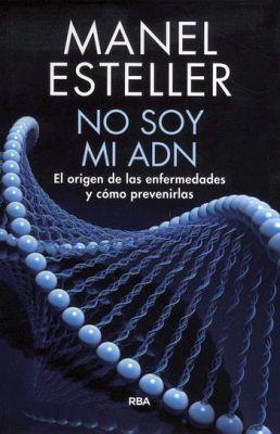 NO SOY MI ADN -EL ORIGEN DE LAS ENFERMEDADES Y COMO PREVENIRLAS-