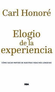 ELOGIO DE LA EXPERIENCIA -COMO SACAR PARTIDO DE NUESTRAS VIDAS M.